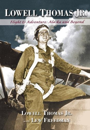 Lowell Thomas Jr.: Flight to Adventure, Alaska and Beyond (Hardback)