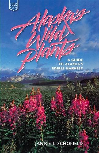 Alaska's Wild Plants: A Guide to Alaska's Edible Harvest - Alaska Pocket Guide (Hardback)