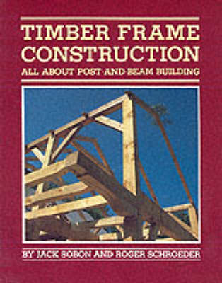Timber Frame Construction: All About Post and Beam Building (Paperback)
