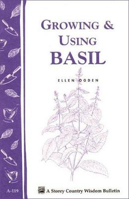 Growing and Using Basil: Storey's Country Wisdom Bulletin A.119 (Paperback)
