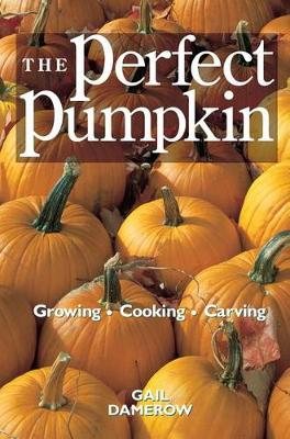 The Perfect Pumpkin: Growing, Cooking, Carving (Paperback)