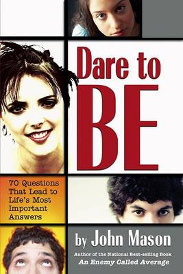 Dare to be: 70 Questions That Lead to Life's Most Important Answers (Paperback)