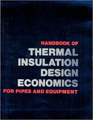 Handbook of Thermal Insulation Design Economics for Pipes and Equipment (Hardback)