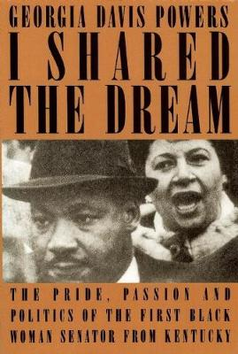 I Shared the Dream: The Pride, Passion and Politics of the the First Black Woman Senator from Kentucky (Hardback)