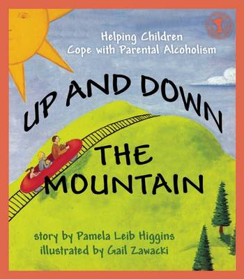 Up and Down the Mountain: Helping Children Cope with Parental Alcoholism (Paperback)
