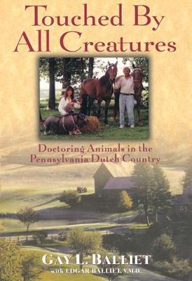 Touched by All Creatures: Doctoring Animals in the Pennsylvania Dutch Country (Hardback)