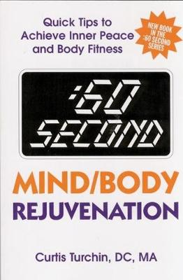 :60 Second Mind/Body Rejuvenation: Quick Tips to Achieve Inner Peace and Body Fitness - :60 Second (Paperback)