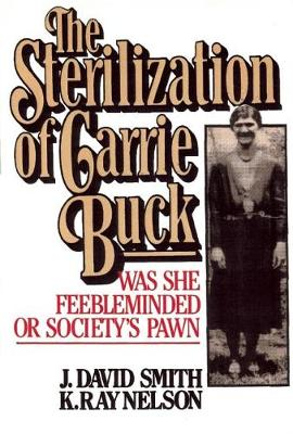 Sterilization of Carrie Buck: Was She Feebleminded of Society's Pawn? (Paperback)