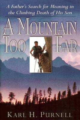 A Mountain Too Far: A Father's Search for Meaning in the Climbing Death of His Son (Hardback)