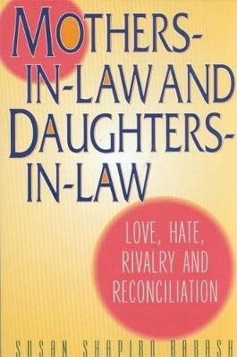 Mothers-in-Law and Daughters-in-Law: Love, Hate, Rivalry and Reconciliation (Paperback)