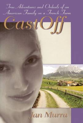 CastOff: True Adventures and Ordeals of an American Family on a French Farm (Hardback)