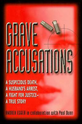 Grave Accusations: A Suspicious Death, A Husband's Arrest, A Fight for Justice - A True Story (Hardback)