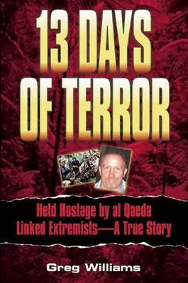 13 Days of Terror: My 13 Days of Terror With the Abu Sayyaf Guerillas, a True Story (Hardback)