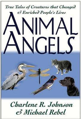 Animal Angels: True Tales of Creatures That Changed and Enriched People's Lives (Paperback)