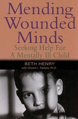 Mending Wounded Minds: Seeking Help for a Mentally Ill Child (Paperback)