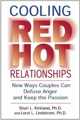 Cooling Red Hot Relationships: New Ways Couples Can Defuse Anger and Keep the Passion (Paperback)