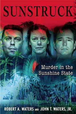 Sun Struck: 16 Infamous Murders in the Sunshine State (Hardback)