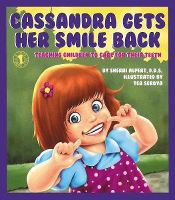 Cassandra Gets Her Smile Back: Teaching Children to Care for Their Teeth (Paperback)