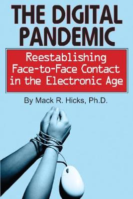 The Digital Pandemic: Reestablishing Face-to-Face Contact in the Electronic Age (Paperback)