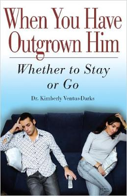 When You Have Outgrown Him: Whether to Stay or Go (Paperback)