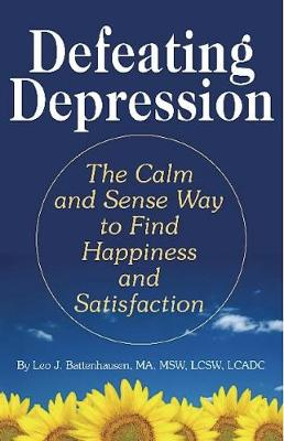 Defeating Depression: The Calm and Sense Way to Find Happiness and Satisfaction (Paperback)