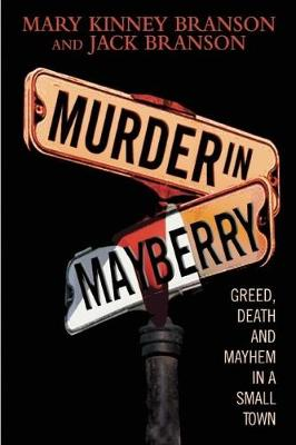 Murder in Mayberry: Greed, Death, and Mayhem in a Small Town (Hardback)