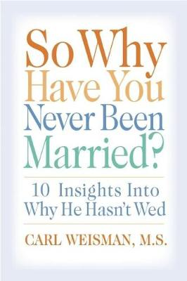 So Why Have You Never Been Married?: 10 Insights Into Why He Hasn't Wed (Paperback)