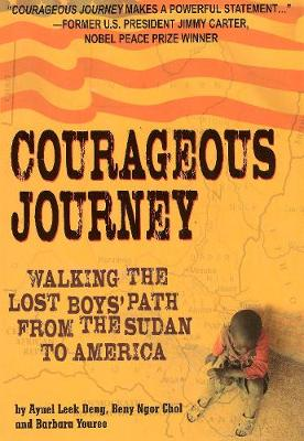 Courageous Journey: Walking the Lost Boys Path from the Sudan to America (Hardback)