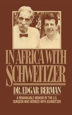 In Africa with Schweitzer: A Remarkable Memoir by the U.S. Surgeon Who Worked with Schweitzer (Paperback)