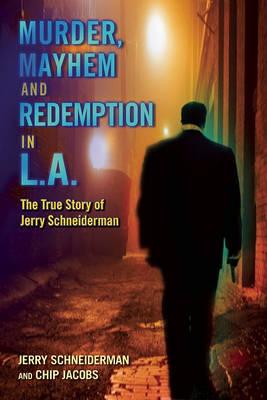 Murder, Mayhem, and Redemption in L.A.: The True Story of Jerry Schneiderman (Hardback)