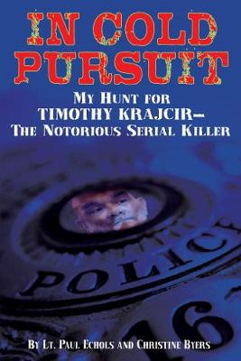 In Cold Pursuit: My Hunt for Timothy Krajcir   The Notorious Serial Killer (Hardback)