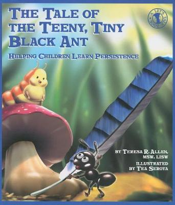 The Tale of the Teeny, Tiny Black Ant: Helping Children Learn Persistence (Paperback)