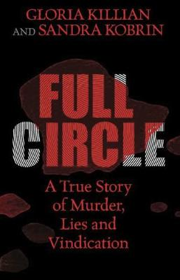 Full Circle: A True Story of Murder, Lies, and Vindication (Hardback)