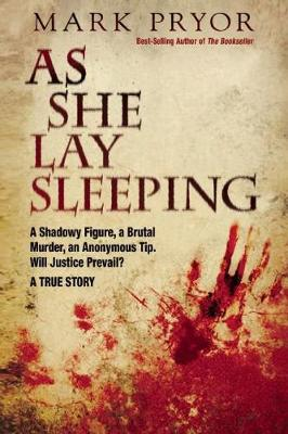 As She Lay Sleeping: A Shadowy Figure, a Brutal Murder, an Anonymous Tip, Will Justice Prevail?   A True Story (Hardback)