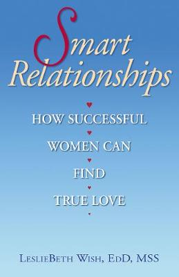 Smart Relationships: How Successful Women Can Find True Love (Paperback)
