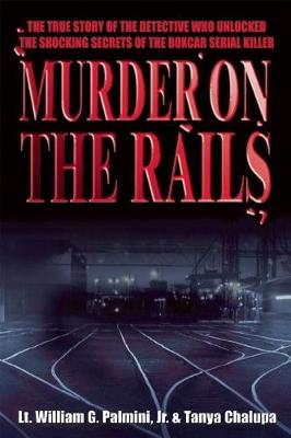 Murder on the Rails: The True Story of the Detective Who Unlocked the Shocking Secrets of the Boxcar Serial Killer (Paperback)
