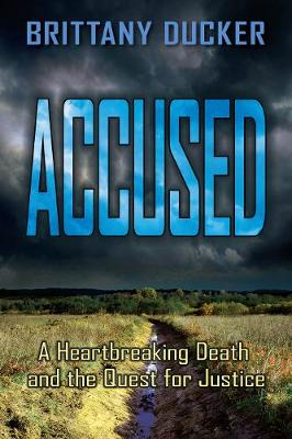 Accused: A Heartbreaking Death and the Quest for Justice (Hardback)