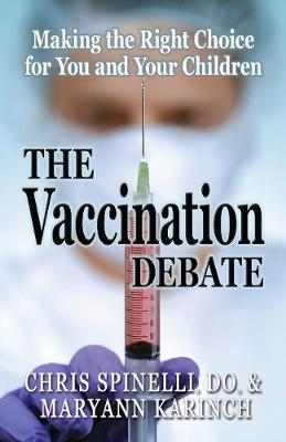 The Vaccination Debate: Making the Right Choice for You and Your Children (Paperback)