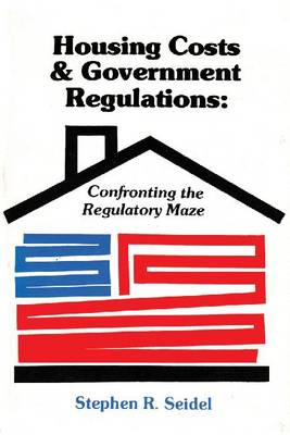 Housing Costs and Government Regulations: Confronting the Regulatory Maze (Hardback)