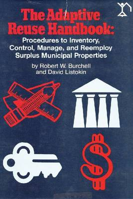 The Adaptive Reuse Handbook: Procedures to Inventory, Control, Manage and Re-employ Surplus Municipal Properties (Hardback)