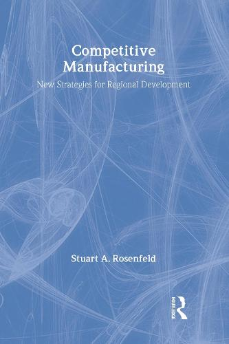 Competitive Manufacturing: New Strategies for Regional Development (Hardback)