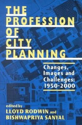 The Profession of City Planning: Changes, Images, and Challenges: 1950-200 (Hardback)