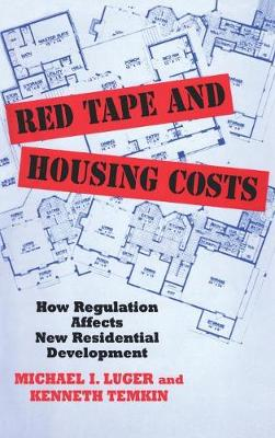 Red Tape and Housing Costs: How Regulation Affects New Residential Development (Hardback)