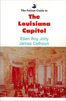 Pelican Guide to the Louisiana Capitol, The (Paperback)
