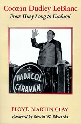 Coozan Dudley Leblanc: From Huey Long to Hadacol (Paperback)