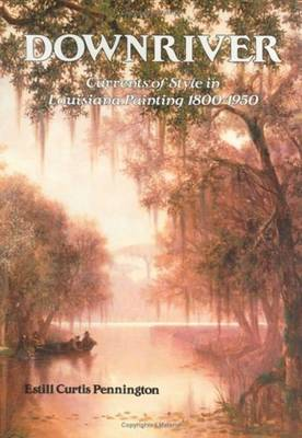 Downriver: Currents of Style in Louisiana Painting 1800-1950 (Hardback)