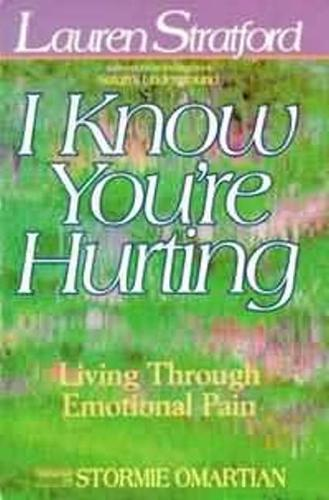I Know You're Hurting: Living Through Emotional Pain (Paperback)