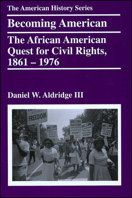 Becoming American: The African American Quest for Civil Rights, 1861 - 1976 - The American History Series (Paperback)