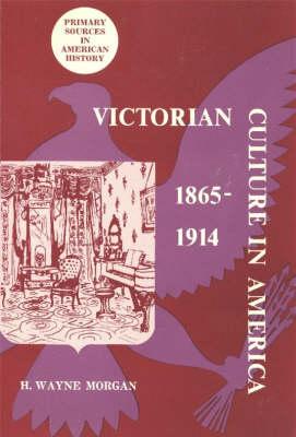 Victorian Culture in America 1865-1914 (Paperback)