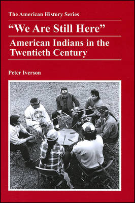 We are Still Here: American Indians in the Twentieth Century - American History S. (Paperback)